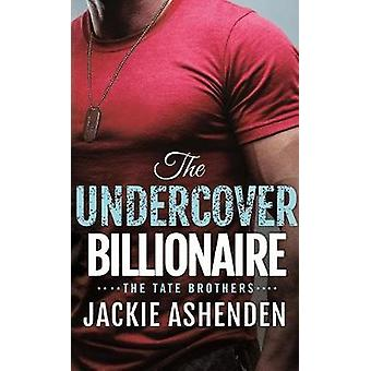 The Undercover Billionaire - A Billionaire SEAL Romance by Jackie Ashe
