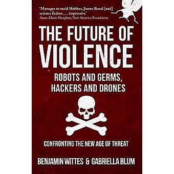 The Future of Violence - Robots and Germs - Hackers and Drones - Confr