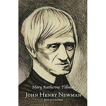 John Henry Newman - Man of Letters by Mary Katherine Tillman - 978162