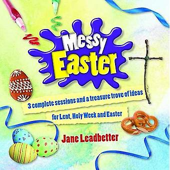 Messy Easter - 3 Complete Sessions and a Treasure Trove of Craft Ideas