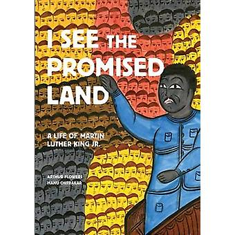 I See the Promised Land - A Life of Martin Luther King Jr. by Arthur F