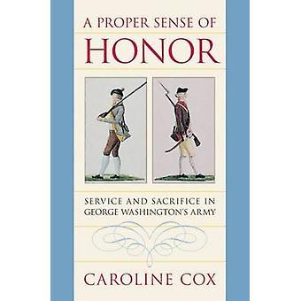 A Proper Sense of Honor - Service and Sacrifice in George Washington's