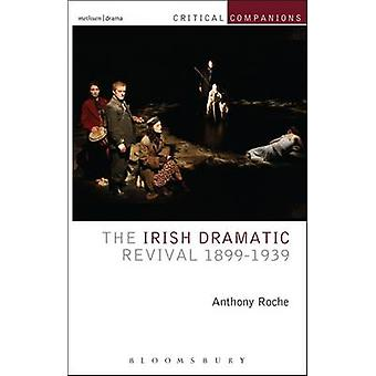 The Irish Dramatic Revival 1899-1939 by Anthony Roche - 9781408175286