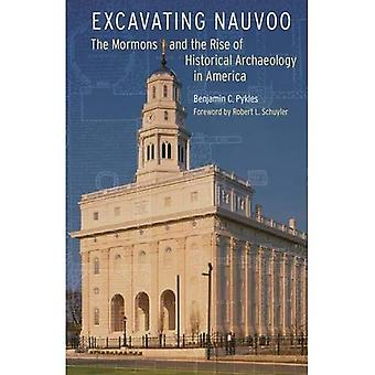 Excavating Nauvoo: The Mormons and the Rise of Historical Archaeology in America (Critical S...