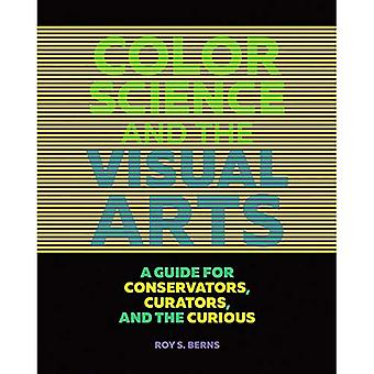 Color Science and the Visual Arts: A Guide for Conservations, Curators, and the Curious