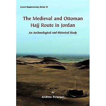 The Medieval and Ottoman Hajj Route in Jordan: An Archaeological and Historical Study (Levant Supplementary)