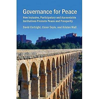 Governance for Peace: How Inclusive, Participatory and� Accountable Institutions Promote Peace and Prosperity