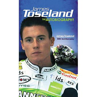 James Toseland - The Autobiography by James Toseland - Ted Macauley -