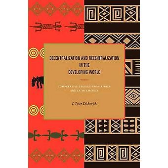 Decentralization and Recentralization in the Developing World Comparative Studies from Africa and Latin America by Dickovick & J. Tyler