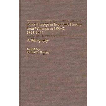 Central European Economic History from Waterloo to OPEC 18151975 A Bibliography by Hacken & Richard D.