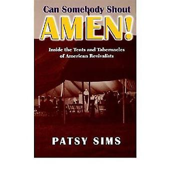Can Somebody Shout Amen Inside the Tents and Tabernacles of American Revivalists by Sims & Patsy