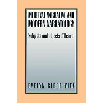 Medieval Narratives and Modern Narratology Subjects and Objects of Desire by Vitz & Evelyn Birge
