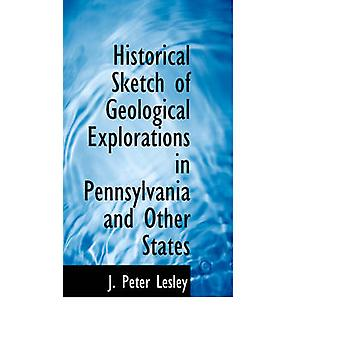 Historical Sketch of Geological Explorations in Pennsylvania and Other States by Lesley & J. Peter