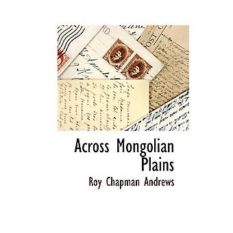 Across Mongolian Plains by Andrews & Roy Chapman