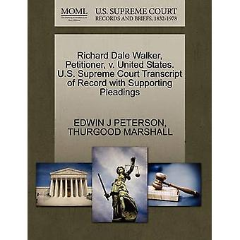 Richard Dale Walker Petitioner v. United States. U.S. Supreme Court Transcript of Record with Supporting Pleadings by PETERSON & EDWIN J