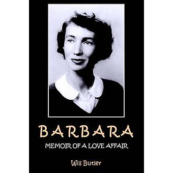 BARBARA MEMOIR OF A LOVE AFFAIR by Butler & Will