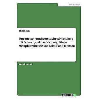 Eine metapherntheoretische Abhandlung mit Schwerpunkt auf der kognitiven Metapherntheorie von Lakoff und Johnson by Stoev & Boris