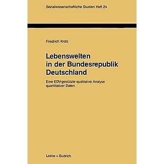 Lebenswelten in der Bundesrepublik Deutschland Eine EDVgesttzte qualitative Analyse Quantitativer Daten von & Friedrich Krotz