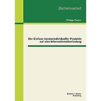 Der Einfluss Kundenindividueller Produkte Auf Eine Informationsuberlastung by Paulus & Philipp