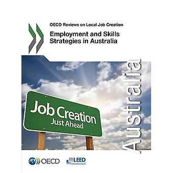 OECD Reviews on Local Job Creation Employment and Skills Strategies in Australia by Oecd