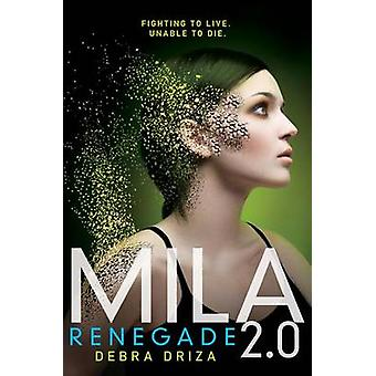 Mila 2.0 - Renegade by Debra Driza - 9780062090393 Book