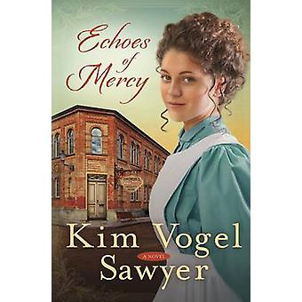 Echoes of Mercy - A Novel by Kim Vogel Sawyer - 9780307731272 Book