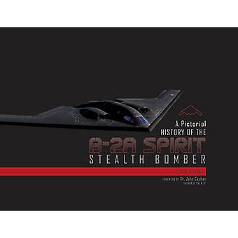 A Pictorial History of the B-2a Spirit Stealth Bomber by Jim Goodall