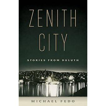 Zenith City - Stories from Duluth by Michael Fedo - 9780816691104 Book
