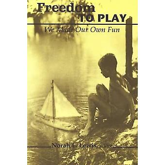 Freedom to Play - We Made Our Own Fun by Norah L. Lewis - 978088920406