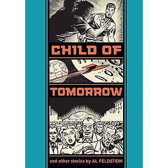 Child of Tomorrow! - And Other Stories by Al Feldstein - Gary Groth -