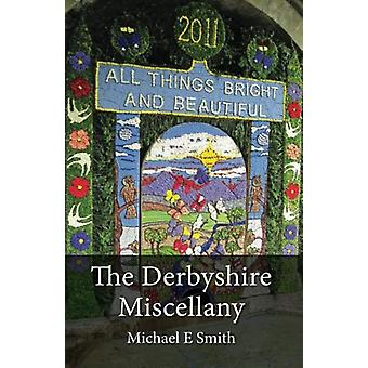 The Derbyshire Miscellany by Michael E. Smith - 9781780910475 Book