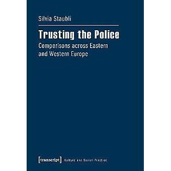 Trusting the Police - Comparisons Across Eastern & Western Europe by S