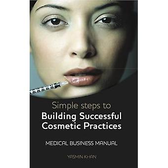 Simple Steps to Building Successful Cosmetic Practices by Khan & Yasmin