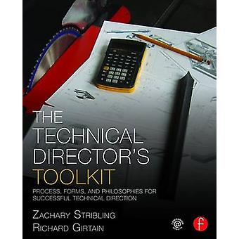 The Technical Directors Toolkit  Process Forms and Philosophies for Successful Technical Direction by Stribling & Zachary