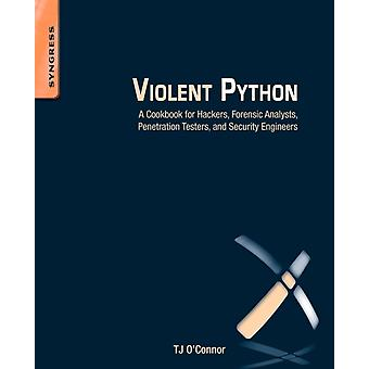 Violent Python: A Cookbook for Hackers Forensic Analysts Penetration Testers and Security Engineers (Paperback) by O'Connor Tj