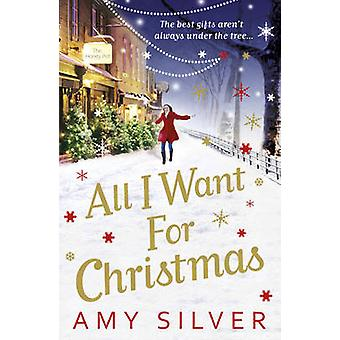 All I Want for Christmas by Amy Silver - 9780099553229 Book