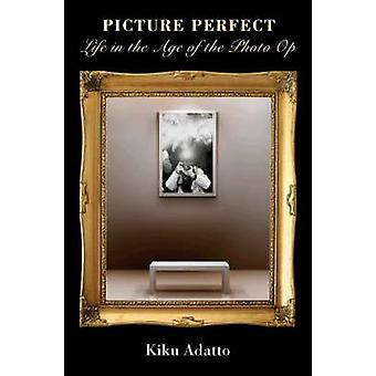 Picture Perfect - Life in tahe Age of the Photo Op (Revised edition) b