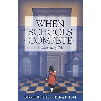 When Schools Compete - A Cautionary Tale by Edward B. Fiske - Helen F.