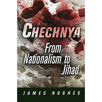 Chechnya - From Nationalism to Jihad by James Hughes - 9780812220308 B