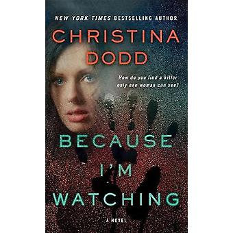 Because I'm Watching - A Novel by Christina Dodd - 9781250130648 Book
