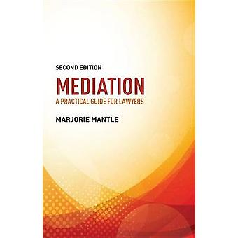 Mediation - A Practical Guide for Lawyers by Founder Marjorie Mantle -
