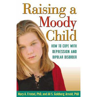 Raising a Moody Child - How to Cope with Depression and Bipolar Disord