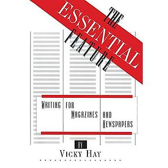 The Essential Feature - Writing for Magazines and Newspapers by Vicky