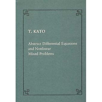 Abstract Differential Equations and Nonlinear Mixed Problems by Tosio
