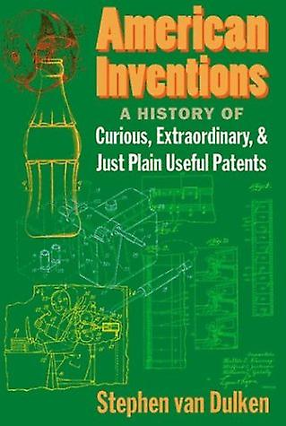 American Inventions - A History of Curious - Extraordinary - and Just