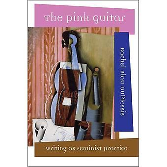 The Pink Guitar: Writing as Feminist Practice (Modern and Contemporary Poetics (Paperback))