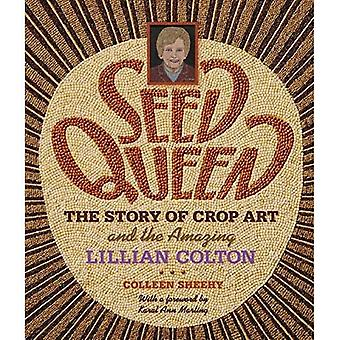 Seed Queen: The Story of Crop Art and the Amazing Lillian Colton