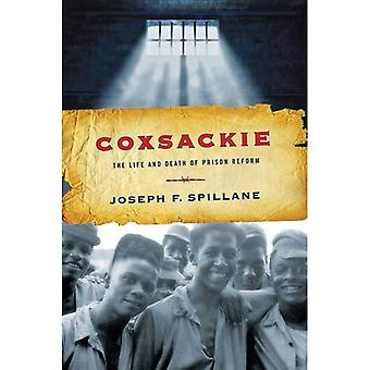 Coxsackie: The Life and Death of Prison Reform (Reconfiguring American Political History)