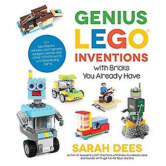 Genius LEGO Inventions with� Bricks You Already Have: 40+ New Robots, Vehicles, Contraptions, Gadgets, Games� and Other STEM Projects with Real Moving Parts
