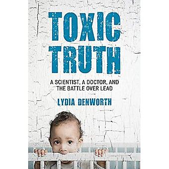 Toxic Truth: A Scientist, a Doctor, and the Battle over Lead